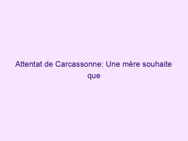Attentat de Carcassonne: Une mère souhaite que l'on prie pour son fils dans le coma avec une balle dans la tête