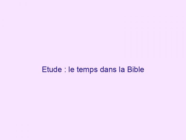 Etude : le temps dans la Bible