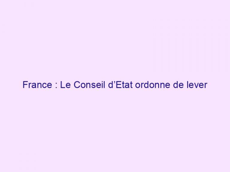 France : Le Conseil d'Etat ordonne de lever l'interdiction des réunions dans les lieux de culte