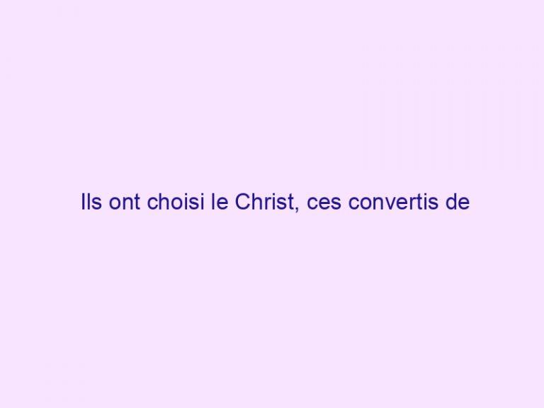 Ils ont choisi le Christ, ces convertis de l'islam dont on ne parle pas (extrait du livre choc de Jean-François Chemain)