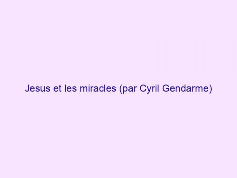 Jesus et les miracles (par Cyril Gendarme)