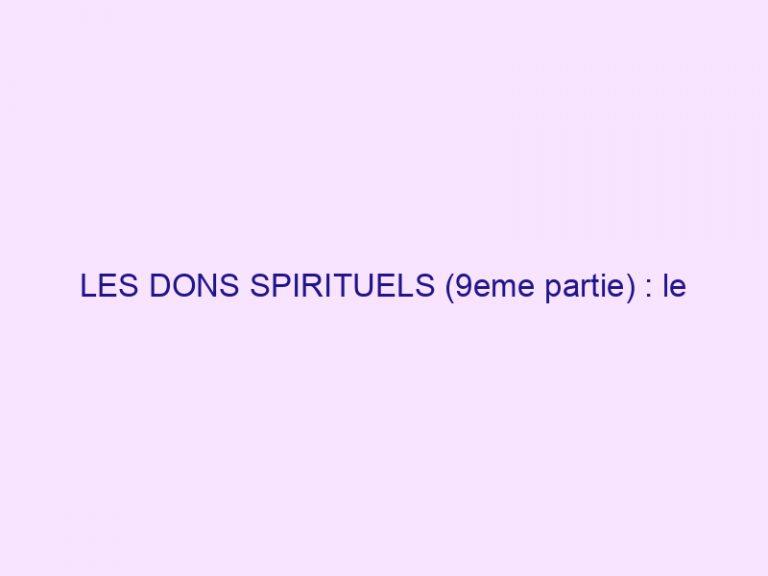 LES DONS SPIRITUELS (9eme partie) : le discernement des esprits