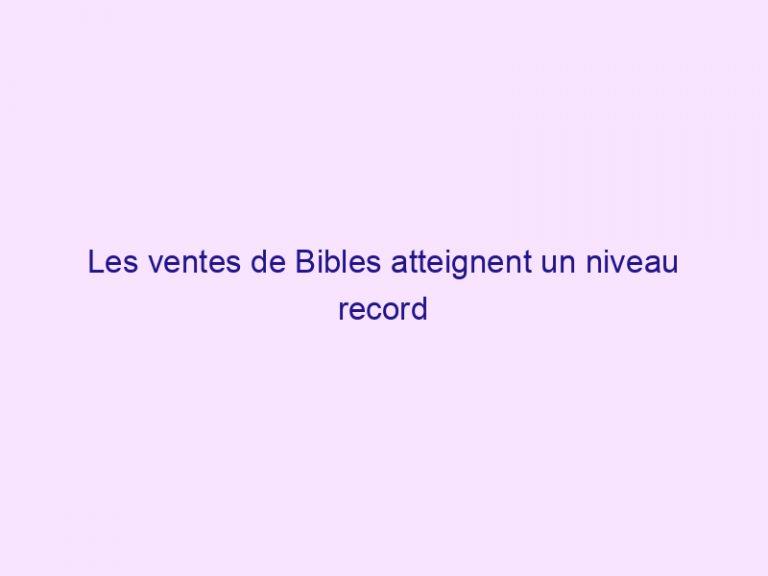 Les ventes de Bibles atteignent un niveau record