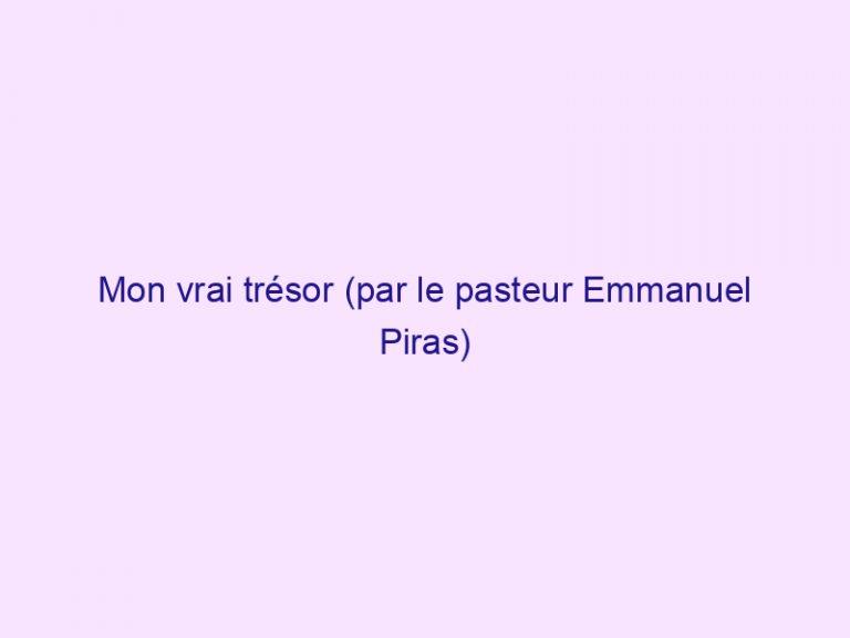 Mon vrai trésor (par le pasteur Emmanuel Piras)