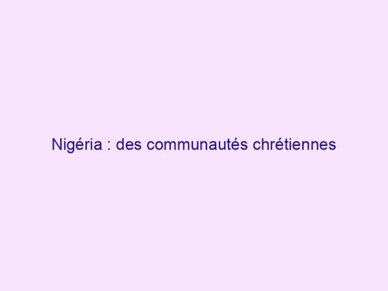 Nigéria : des communautés chrétiennes décimées entièrement dans l'état de Kaduna