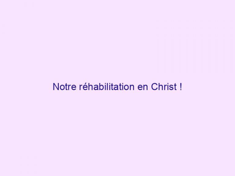 Notre réhabilitation en Christ !