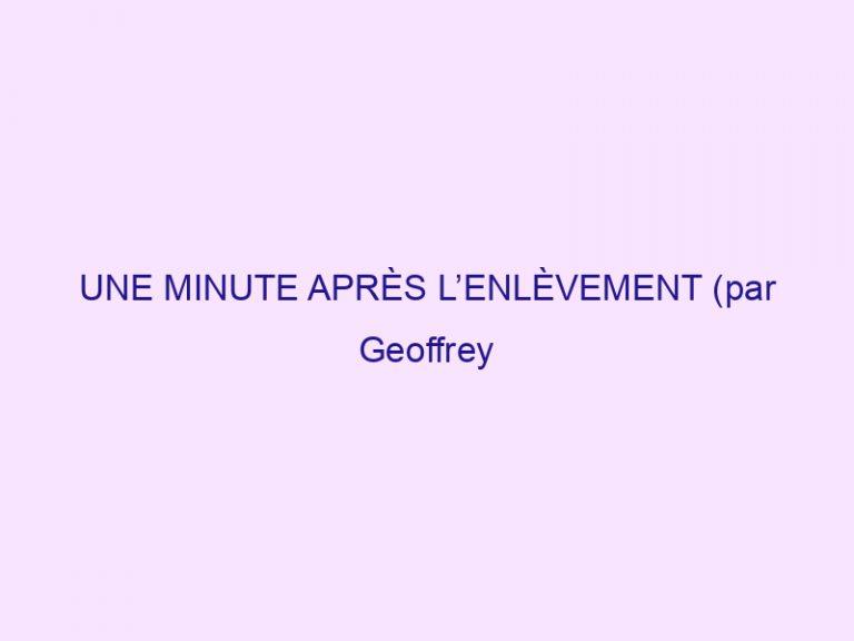 UNE MINUTE APRÈS L'ENLÈVEMENT (par Geoffrey Grider)