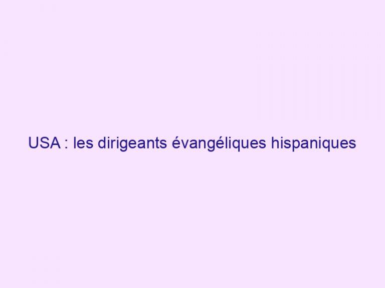 USA : les dirigeants évangéliques hispaniques exhortent les Latinos à donner la priorité au vote pour la vie et la liberté religieuse